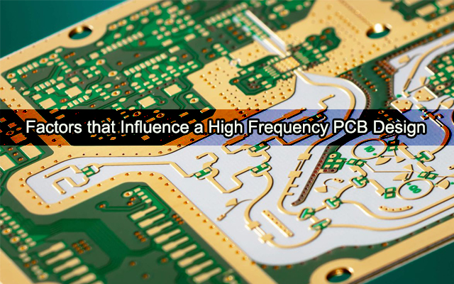Factors that Influence a High Frequency PCB Design