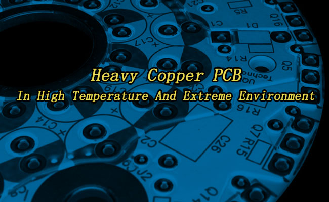 Heavy Copper PCB In High Temperature And Extreme Environment