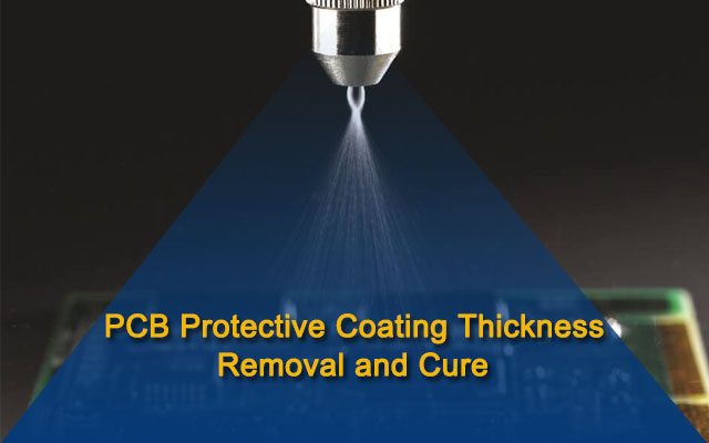 PCB Protective Coating Thickness,Removal and Cure